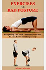 Exercises For Bad Posture: Everything You Need To Improve Posture In Just A Few Minutes per Day Kindle Edition