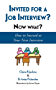 Invited for a Job Interview? Now What?: How to Succeed at Your Next Interview