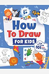 How to Draw for Kids: How to Draw 101 Cute Things for Kids Ages 5+   Fun & Easy Simple Step by Step Drawing Guide to Learn How to Draw Cute Things: ... (Fun Modern Drawing Activity Book for Kids) Paperback