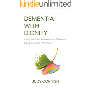 Dementia With Dignity: Living Well with Alzheimer's or Dementia Using the DAWN Method®