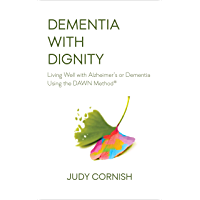 Dementia With Dignity: Living Well with Alzheimer's or Dementia Using the DAWN Method® (English Edition)