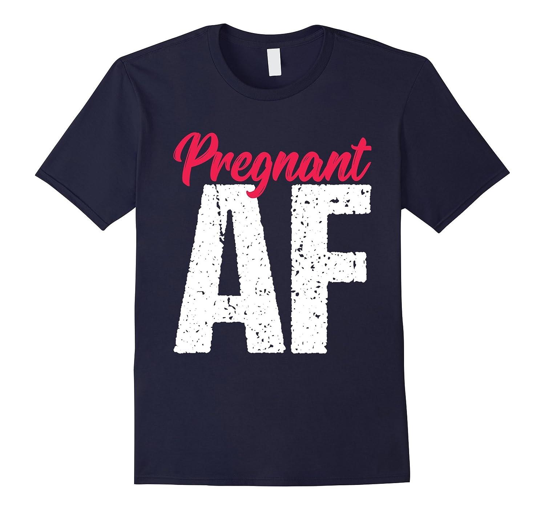 cfb3ec48c6922 Pregnant AF T-Shirt Maternity Apparel Pregnant Mom Gift-ANZ ⋆ Anztshirt