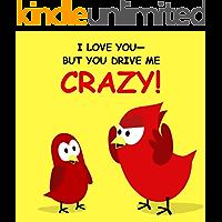 I Love You—But You Drive Me Crazy! (Sammy Bird Series)