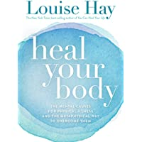 Heal Your Body: The Mental Causes for Physical Illness and the Metaphysical Way to Overcome Them [Paperback] [Jan 01, 2009] Louise L Hay