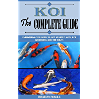 KOI THE COMPLETE GUIDE: Everything You Need To Get Started With Koi Grooming And The Likes