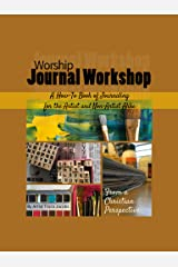 Worship Journal Workshop: A How-To Book of Journaling for the Artist and Non-Artist Alike. Kindle Edition