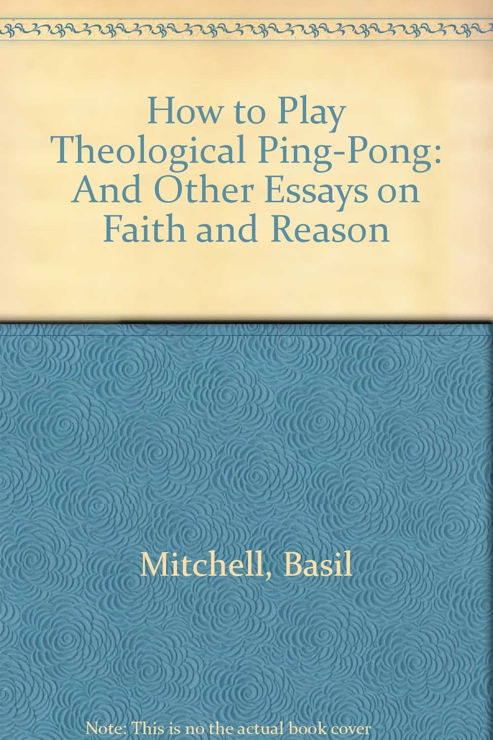 how to play theological ping pong and other essays on faith and how to play theological ping pong and other essays on faith and reason basil mitchell william j abraham robert w prevost 9780802805447 com
