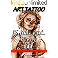 Tattoo Images: ART TATTOO Black and Grey III: 120 Designs, paintings, drawings and sketches (Planet Tattoo Book 2)