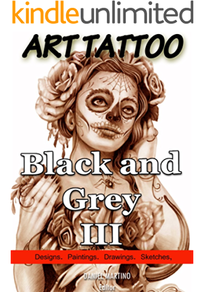 Tattoo Images Art Tattoo Black And Grey Iii 120 Designs Paintings Drawings And Sketches Planet Tattoo Book 2 Kindle Edition By Martini Daniel Arts Photography Kindle Ebooks Amazon Com
