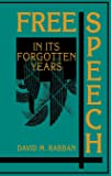 Free Speech in its Forgotten Years, 1870-1920 (Cambridge Historical Studies in American Law and Society)