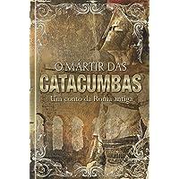 O Mártir das catacumbas: Um conto da Roma antiga