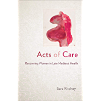 Acts of Care: Recovering Women in Late Medieval Health (English Edition)