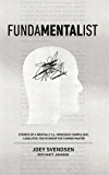 Fundamentalist: Stories of a Mentally Ill, Obsessive Compulsive, Legalistic Youth Group Kid Turned Pastor