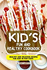 Kid's Fun and Healthy Cookbook: Healthy and Delicious Recipes for Kids in Few Steps Kindle Edition
