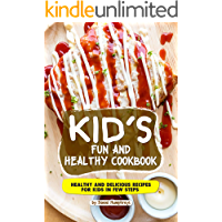 Kid's Fun and Healthy Cookbook: Healthy and Delicious Recipes for Kids in Few Steps (English Edition)