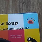 Amazon.fr - Le loup qui fêtait son anniversaire - Orianne Lallemand - Livres