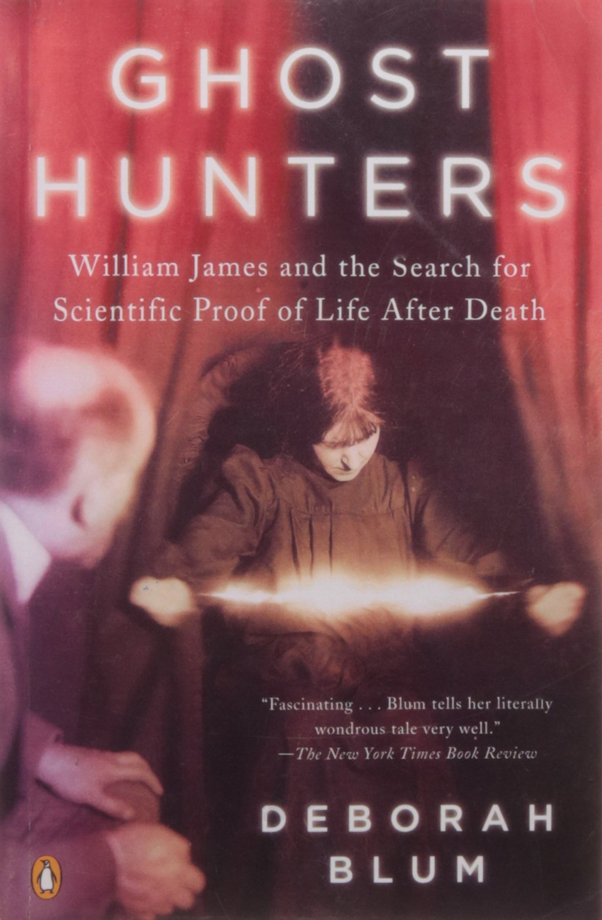 Amazon: Ghost Hunters: William James And The Search For Scientific  Proof Of Life After Death (9780143038955): Deborah Blum: Books
