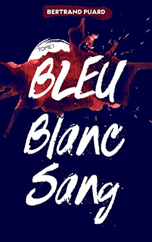 Bertrand Puard - La trilogie Bleu Blanc Sang Tome 1 - Bleu
