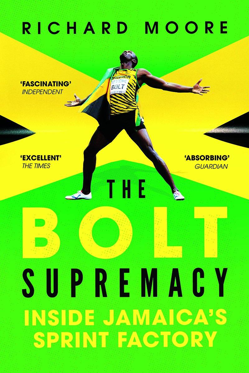 The Bolt Supremacy: Inside Jamaica's Sprint Factory: Richard Moore:  9781681777597: Amazon.com: Books