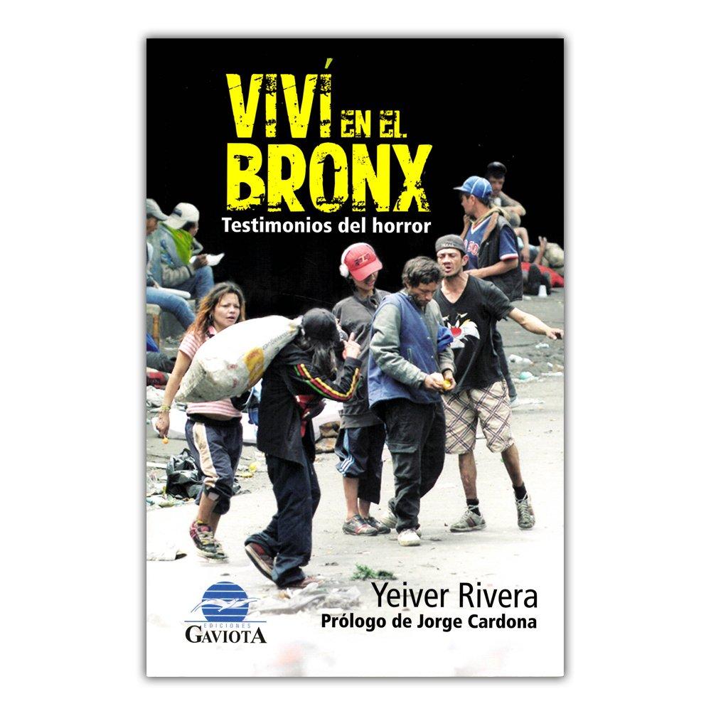 VIVI EN EL BRONX TESTIMONIOS DEL HORROR: YEIVER RIVERA: 9789585972902: Amazon.com: Books