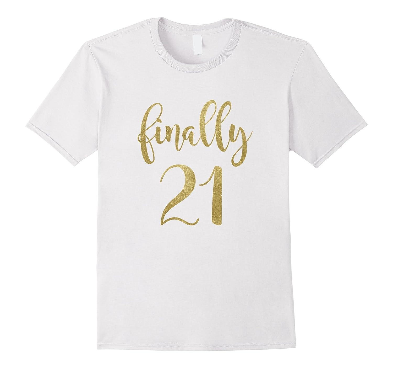 21st Birthday Gifts For Her Finally 21 T Shirt Fl Sunflowershirt