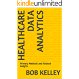 Healthcare Data Analytics: Primary Methods and Related Insights