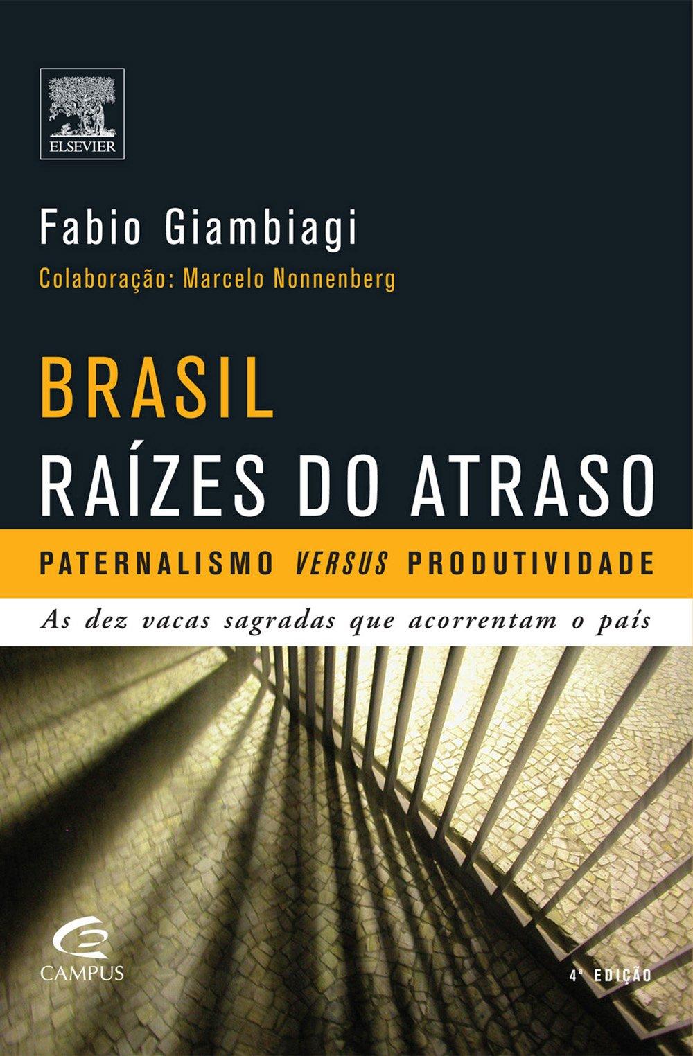 Download Brasil, Raizes Do Atraso: Paternalismo Versus Produtividade: As Dez Vacas Sagradas Que Acorrentam O Pais (Portuguese Edition) ebook