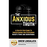 The Anxious Truth : A Step-By-Step Guide To Understanding and Overcoming Panic, Anxiety, and Agoraphobia (The Anxious Truth -