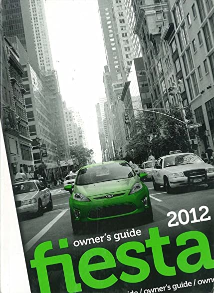 amazon com 2012 ford fiesta owners manual user guide reference rh amazon com ford fiesta 2012 owner's manual ford fiesta 2012 owner's manual