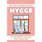 Hygge: Your Ultimate Guide to Danish Ways of Living a Better Life Filled with Comfort and Happiness