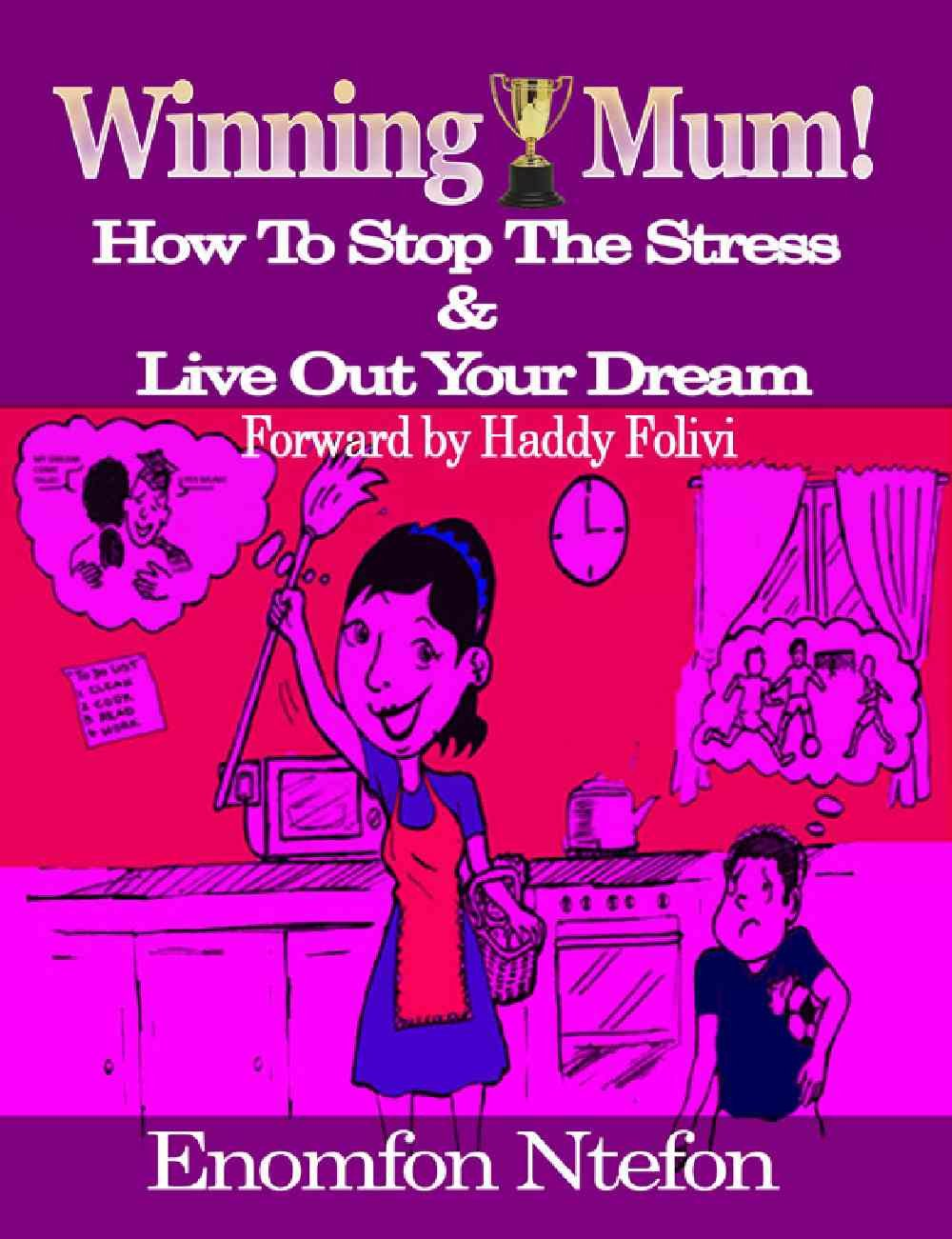 Winning Mum: How To Stop The Stress And Live Out Your Dream