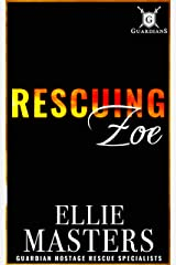 Rescuing Zoe: (Ex-Military Special Forces Hostage Rescue) (Guardian Hostage Rescue Series: Alpha Team Book 1) Kindle Edition