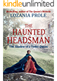 The Haunted Headsman: The Shadow of a Tudor Queen