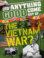 Did Anything Good Come Out Of... The Vietnam