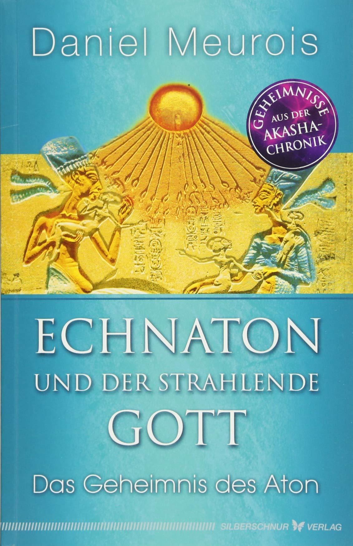 Echnaton und der strahlende Gott: Das Geheimnis des Aton