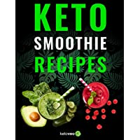 Keto Smoothie Recipes: Healthy And Delicious Ketogenic Diet Smoothy and Shake Recipes Cookbook