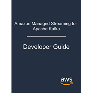 Amazon Managed Streaming for Apache Kafka: Developer Guide