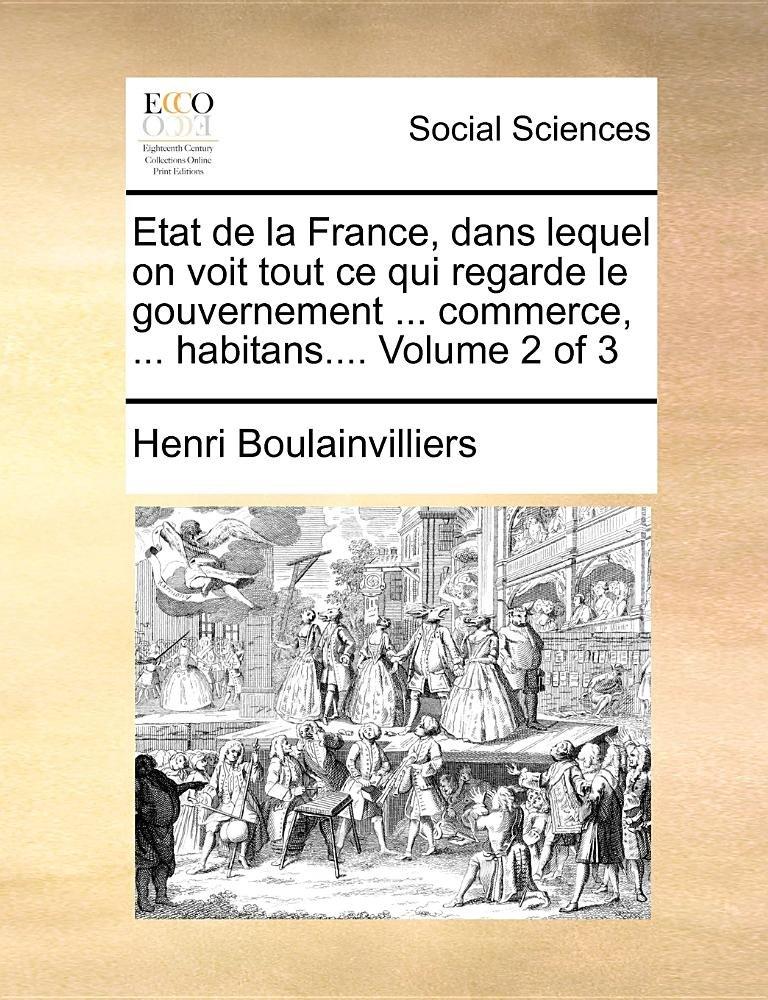 Etat de la France, dans lequel on voit tout ce qui regarde le gouvernement ... commerce, ... habitans.... Volume 2 of 3 (French Edition) pdf
