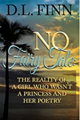 No Fairy Tale: The reality of a girl who wasn't a princess and her poetry Kindle Edition