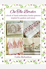 On The Border: A book of hand embroidery border patterns inspired by garden and nature Paperback