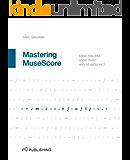 Mastering MuseScore: Make beautiful sheet music with MuseScore 2