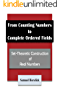 From Counting Numbers to Complete Ordered Fields: Set-Theoretic Construction of (English Edition)