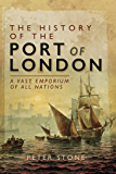 The History of the Port of London: A Vast Emporium of All Nations