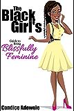 The Black Girl's Guide To Being Blissfully Feminine
