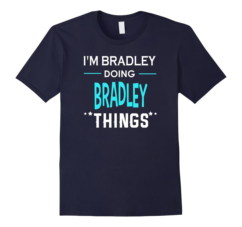 I'm Bradley Doing Bradley Things Funny First Name T-Shirt-T-Shirt