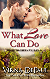 What Love Can Do (Sexy Small Town Contemporary Romance) (Home to Green Valley Book 1) (English Edition)