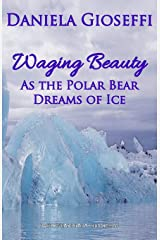 Waging Beauty: As the Polar Bear Dreams of Ice Paperback
