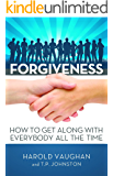 Forgiveness: How to Get Along with Everybody All the Time