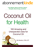 Coconut Oil for Health: 100 Amazing and Unexpected Uses for Coconut Oil (English Edition)