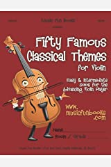 Fifty Famous Classical Themes for Violin: Easy and Intermediate Solos for the Advancing Violin Player Paperback